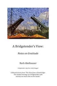A Bridgetender's View: : Notes on Gratitude (Color Edition)