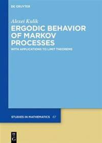 Ergodic Behavior of Markov Processes: With Applications to Limit Theorems