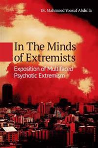In the Minds of Extremists: Exposition of Multifaced Psychotic Extremism