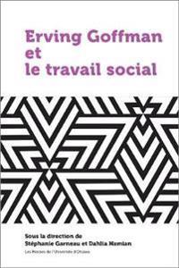 Erving Goffman Et Le Travail Social