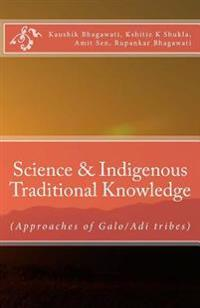 Science & Indigenous Traditional Knowledge: (Approaches of Galo/Adi Tribes)