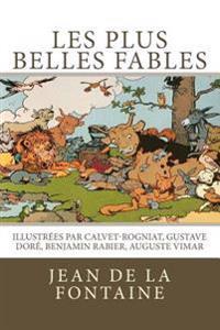 Les Plus Belles Fables de La Fontaine: Illustrees Par Calvet-Rogniat, Gustave Dore, Benjamin Rabier, Auguste Vimar