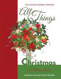 All Things Christmas All Things Lovely Catholic Journal Color Doodle: European Edition Christmas Gifts for Boys Childrens Christmas Books Christmas Cl