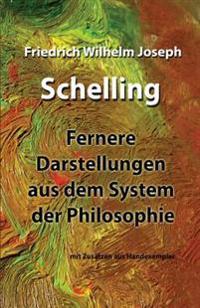 Fernere Darstellungen Aus Dem System Der Philosophie: Mit Zusatzen Aus Handexemplar Und Angepasster Deutscher Rechtschreibung