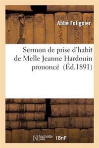 Sermon de Prise D'Habit de Melle Jeanne Hardouin Prononce Par M. L'Abbe Folignier