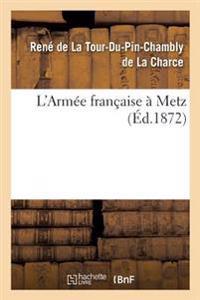 L'Armee Francaise a Metz, Par Le Cte de la Tour Du Pin-Chambly,