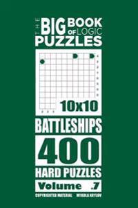 The Big Book of Logic Puzzles - Battleships 400 Hard (Volume 7)