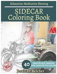 Sidecar Coloring Book for Adults Relaxation Meditation Blessing: Sketches Coloring Book 40 Grayscale Images