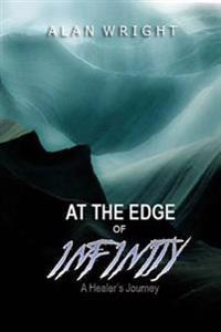 At the Edge of Infinity: A Healer's Journey