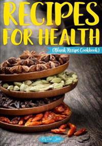 Recipes for Health: Blank Recipe Cookbook, 7 X 10, 100 Blank Recipe Pages