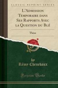 L'Admission Temporaire Dans Ses Rapports Avec La Question Du Ble