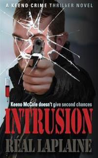 Intrusion - A Keeno Crime Thriller: Keeno McCole Doesn't Give Second Chances