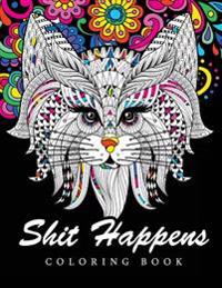 Shit Happens Coloring Book: Adult Coloring Books Stress Relieving