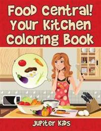 Food Central! Your Kitchen Coloring Book