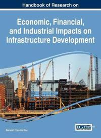Handbook of Research on Economic, Financial, and Industrial Impacts on Infrastructure Development