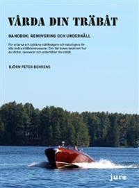 Vårda din träbåt  Handbok: renovering och underhåll