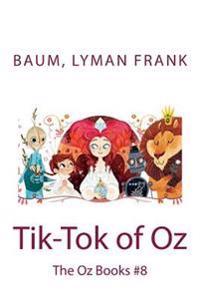 Tik-Tok of Oz: The Oz Books #8