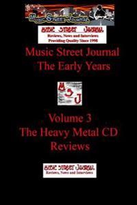 Music Street Journal: the Early Years Volume 3 - the Heavy Metal CD Reviews