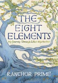 Eight elements - my journey through lifes mysteries