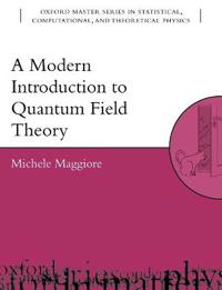 A Modern Introduction To Quantum Field Theory