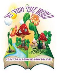 My Fairy Tale World: Fairy Tale Coloring Book for Kids