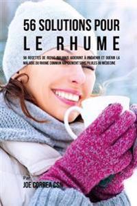 56 Solutions Pour Le Rhume: 56 Recettes de Repas Qui Vous Aideront À Prévenir Et Guérir La Maladie Du Rhume Commun Rapidement Sans Pilules Ou Méde