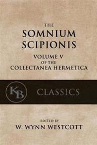Somnium Scipionis: With the Golden Verses and Symbols of Pythagoras