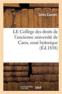 Le College Des Droits de L'Ancienne Universite de Caen, Essai Historique