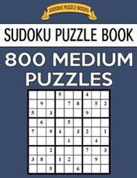 Sudoku Puzzle Book, 800 Medium Puzzles: Single Difficulty Level for No Wasted Puzzles