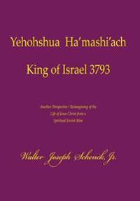 Yehohshua Ha'mashi'ach King of Israel 3793: Black and White Edition: No Illustrations