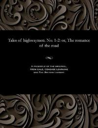 Tales of Highwaymen. No. 1-2: Or, the Romance of the Road