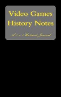 Video Games History Notes: A 5 X 8 Unlined Journal