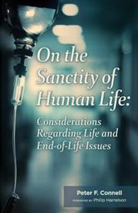 On the Sanctity of Human Life: Considerations Regarding Life and End-Of-Life Issues