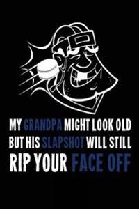 My Grandpa Might Look Old But His Slapshot Will Still Rip Your Face Off: Notebook Journal Soft Cover, 6 X 9, 108 Lined Pages (Diary, Notebook, Journal