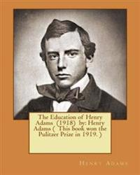 The Education of Henry Adams (1918) by: Henry Adams ( This Book Won the Pulitzer Prize in 1919. )