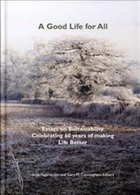 A Good Life for All, Essays on Sustainability Celebrating 60 years of making Life Better