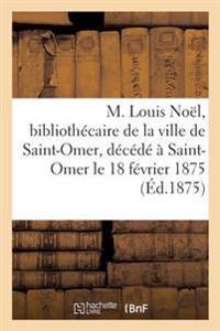 M. Louis No�l, Biblioth�caire de la Ville de Saint-Omer, D�c�d�� Saint-Omer, Le 18 F�vrier 1875