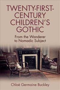 Twenty-First-Century Children's Gothic: From the Wanderer to Nomadic Subject