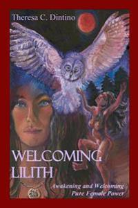 Welcoming Lilith: Awakening and Welcoming Pure Female Power
