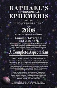 Raphael's Astronomical Ephemeris of the Planets' Places for 2008