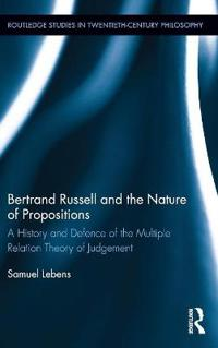 Bertrand Russell and the Nature of Propositions: A History and Defence of the Multiple Relation Theory of Judgement
