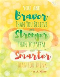 You Are Braver Than You Believe and Stronger Than You Seem and Smarter Than You Think - A. A. Milne - Dotted Journal: Yellow Notebook