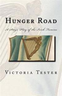 Hunger Road: A Stage Play of the Irish Famine