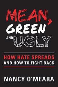 Mean, Green and Ugly: How Hate Spreads and How to Fight Back