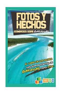 Fotos y Hechos Asombrosos Sobre Bahamas: El Libro de Hechos Mas Sorprendentes de Bahamas Para Ninos