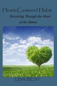 The Heart-Centered Habit: Perceiving Through the Heart of the Matter