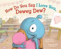 How Do You Say I Love You, Dewey Dew?