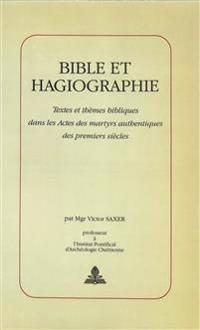 Bible Et Hagiographie: Textes Et Themes Bibliques Dans Les Actes Des Martyrs Authentiques Des Premiers Siecles
