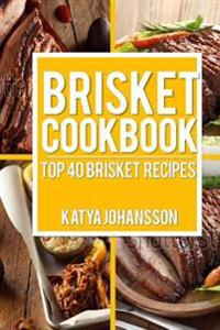 Brisket Cookbook: Top 40 Brisket Recipes