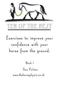 Ten of the Best - Book 1: Exercises to Improve Your Confidence with Your Horse from the Ground.